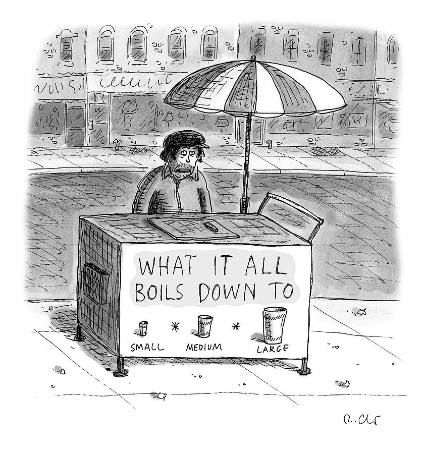 What It All Boils Down To Drawing by Roz Chast