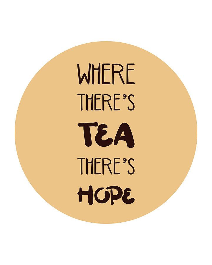 Where Theres Tea Theres Hope - Tea Quotes - Tea Poster - Cafe Decor - Typography Poster Mixed Media