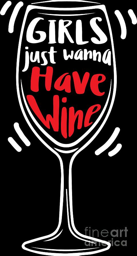 Wine Lover Girls Just Wanna Have Birthday Gift Idea Digital Art