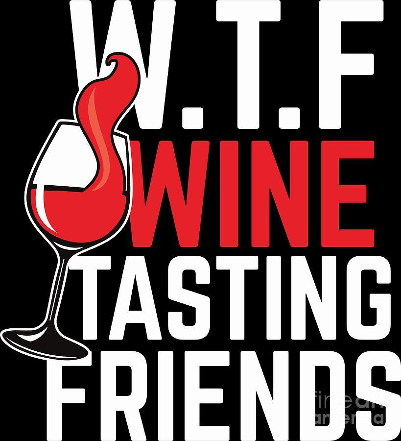 Wine Lover Wtf Tasting Friends Birthday Gift Idea Digital Art By