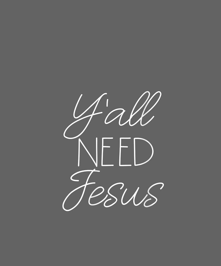 womens funny southern christian quote for women y all need jesus v