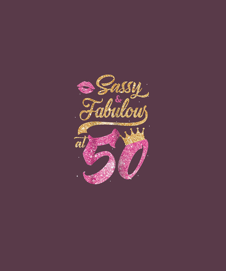 Womens Sassy And Fabulous At 50th 1968 Birthday Gift T