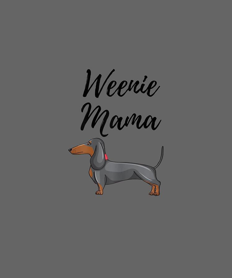 Womens Digital Art - Womens Weenie Mama Shirt Funny Dachshund Lover Weiner Dog Gift Tee by Unique Tees