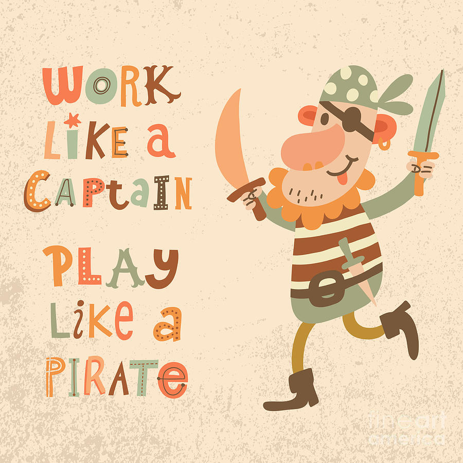 Play Digital Art - Work Like A Captain, Play Like A by Smilewithjul