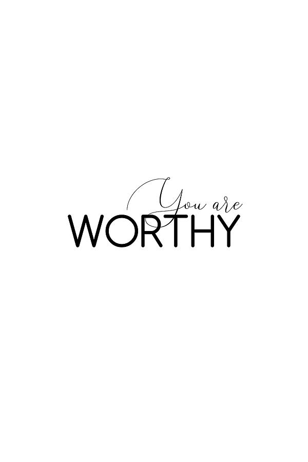 You are worthy #minimalist #inspirational by Andrea Anderegg