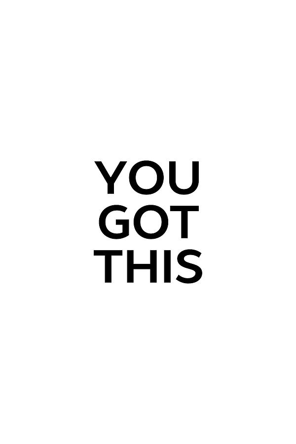 You Got This #minimalism #inspirational by Andrea Anderegg