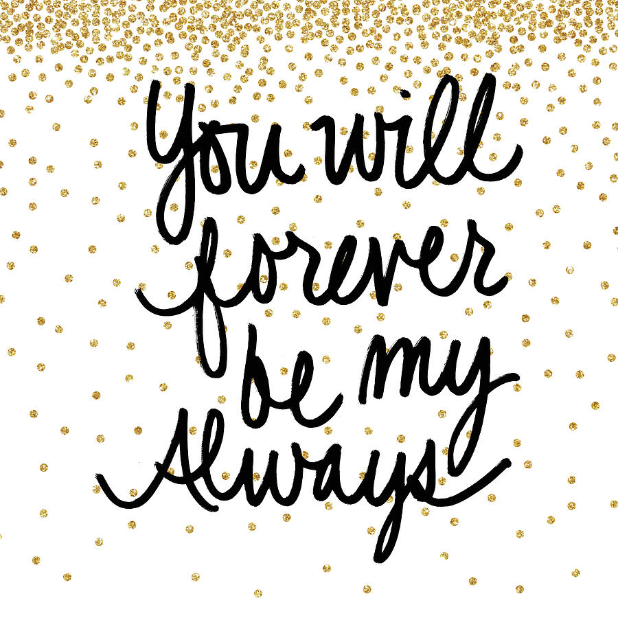 You Will Forever Be My Always by Sd Graphics Studio