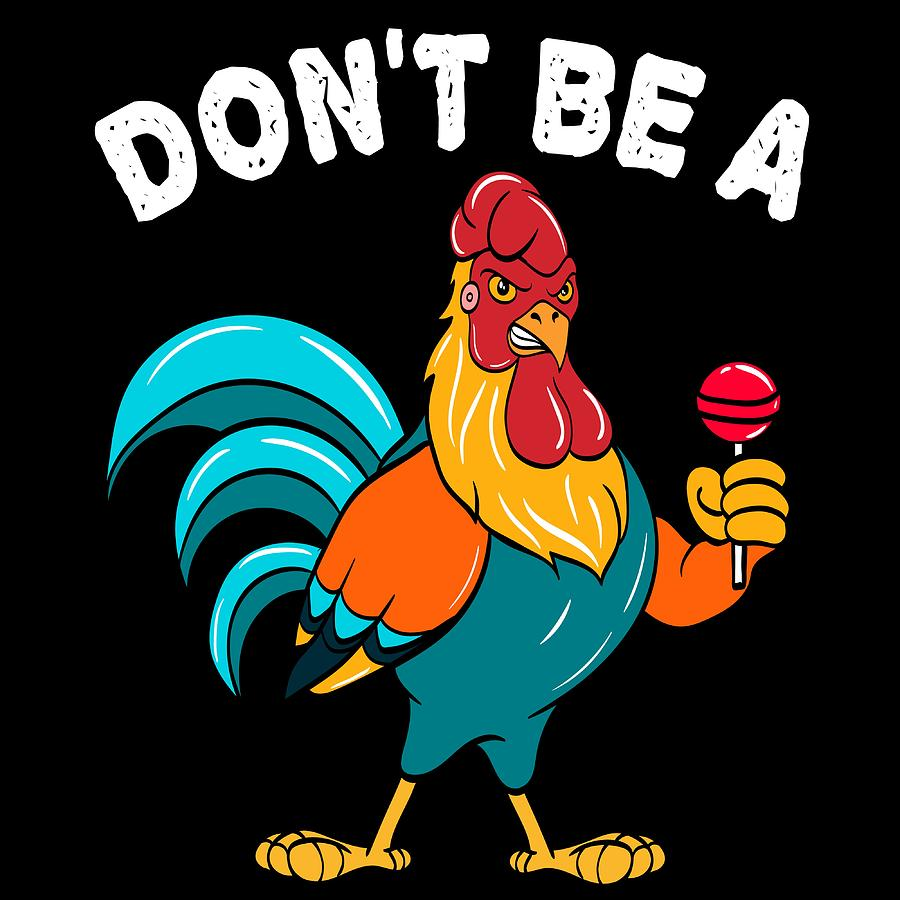 Funny Cock Pics funny gift sarcastic tee dont be a cock or dont be a chicken lollipop  sucker tshirt design