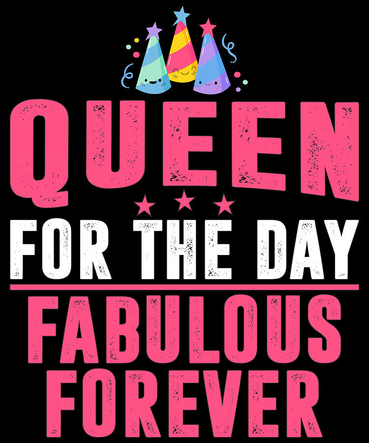 Happy Birthday Queen For The Day Fabulous Forever Birthday Gift Drawing By Kanig Designs