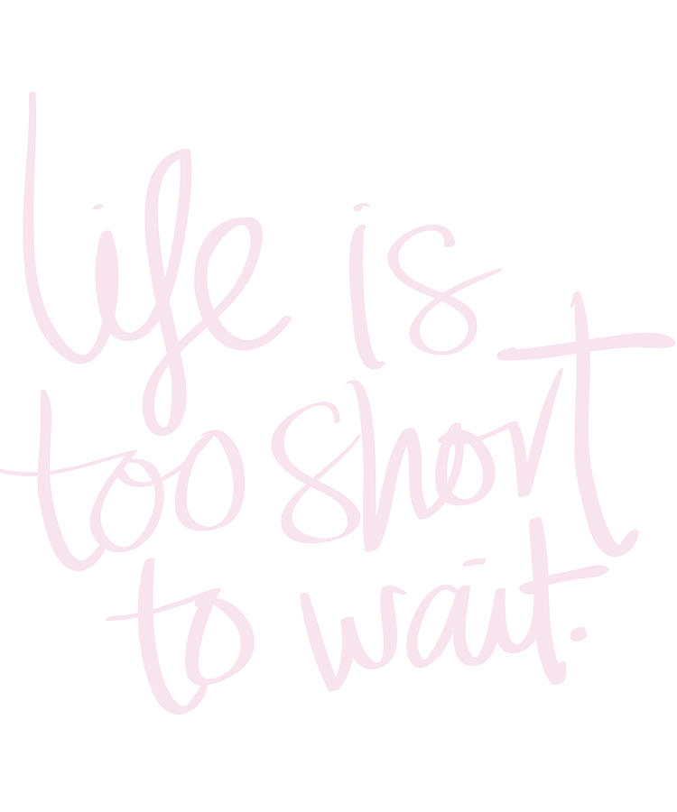 Inspirational Life Quote Life Is Too Short To Wait Drawing By Kanig Designs