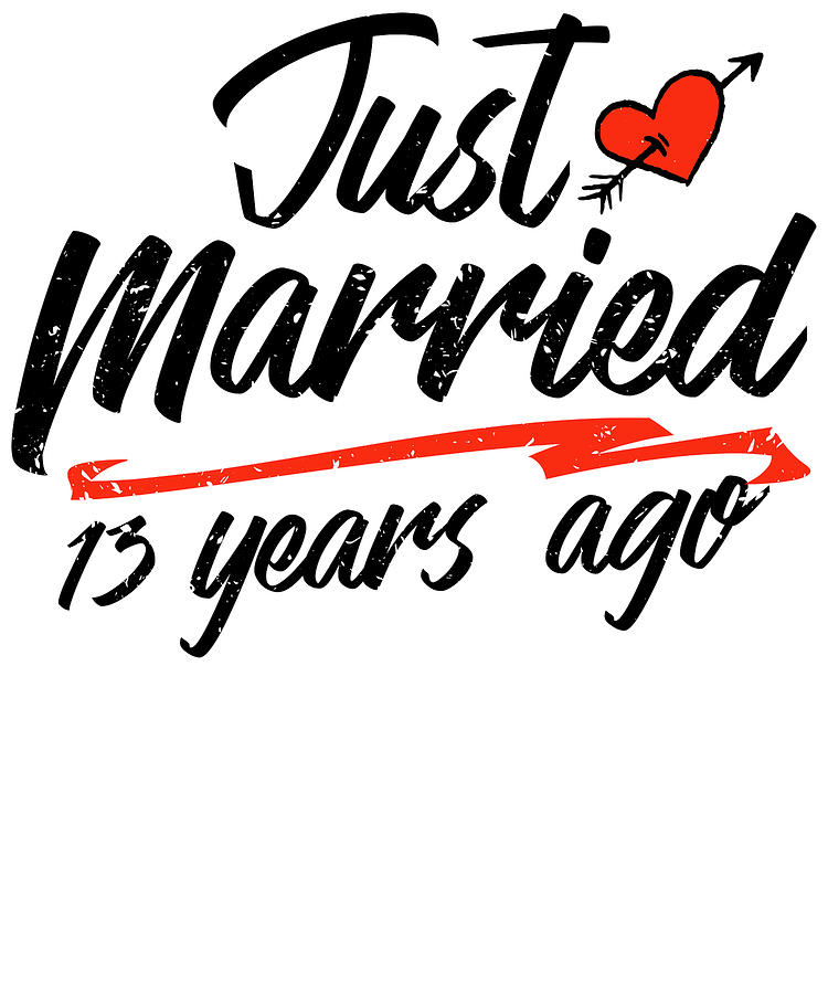 Just Married 13 Year Ago Funny Wedding Anniversary Gift For Couples Novelty Way To Celebrate A Milestone Anniversary Mixed Media By Orange Pieces