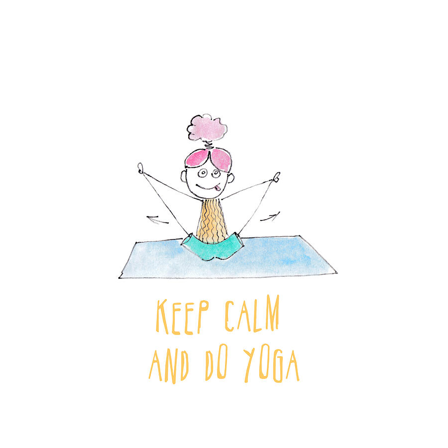 Calm Digital Art - Funny drawing of a happy girl in the yoga position. Keep calm and do yoga card. by Elena Sysoeva