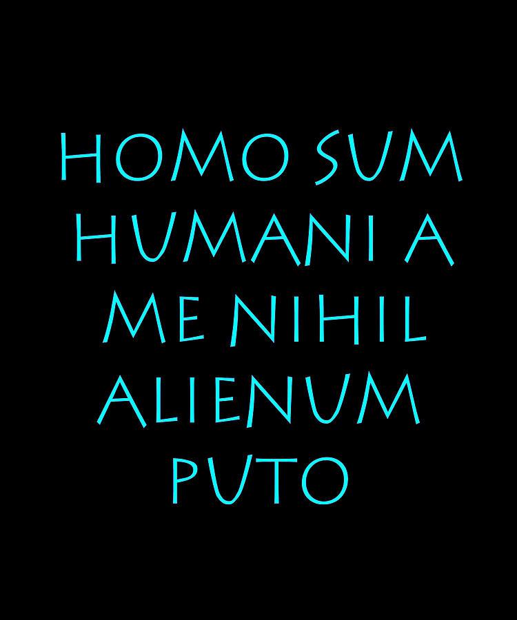 Humani homo alienum puto nihil a me sum Idiom: Homo