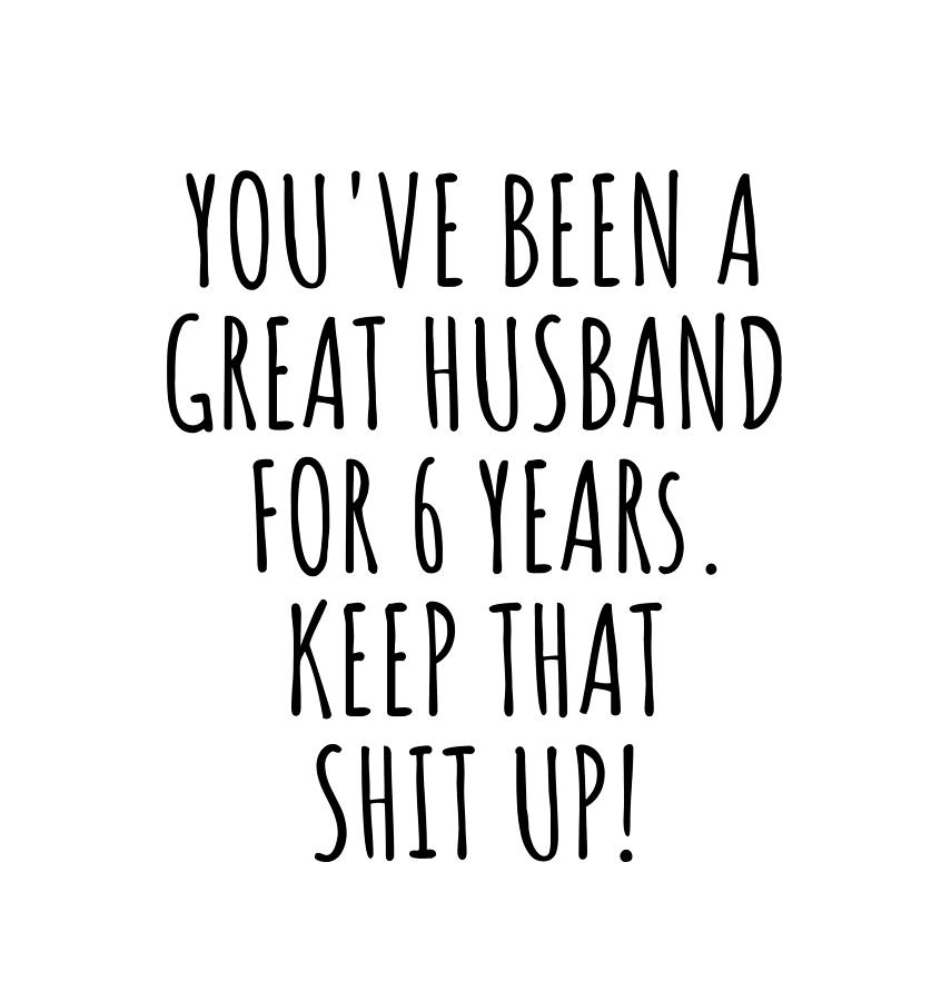 6 Years Anniversary Husband Funny Gift For 6th Wedding Relationship Couple Marriage Digital Art By Funny Gift Ideas