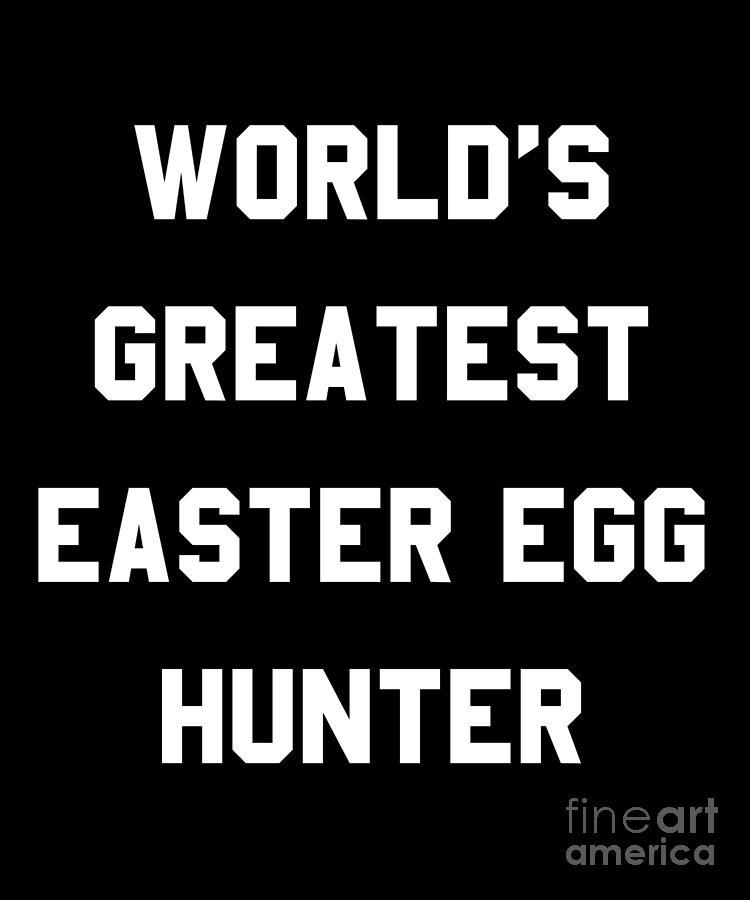 Easter Bunny Digital Art - Worlds Greatest Easter Egg Hunter by Flippin Sweet Gear