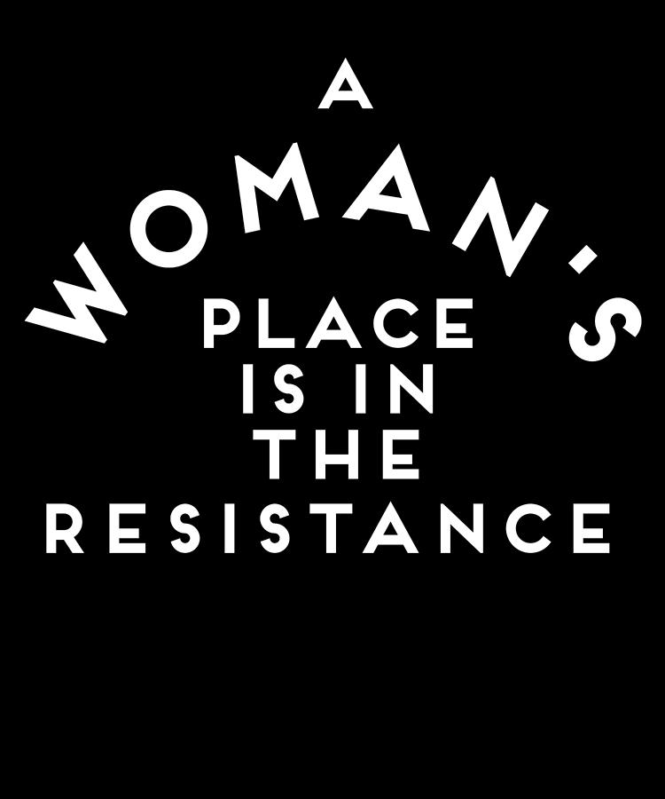 Feminism Digital Art - A Womans Place is in the Resistance Womens March by Flippin Sweet Gear