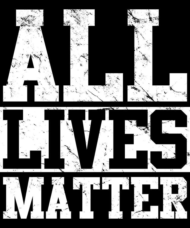 Conservative Digital Art - All Lives Matter by Flippin Sweet Gear