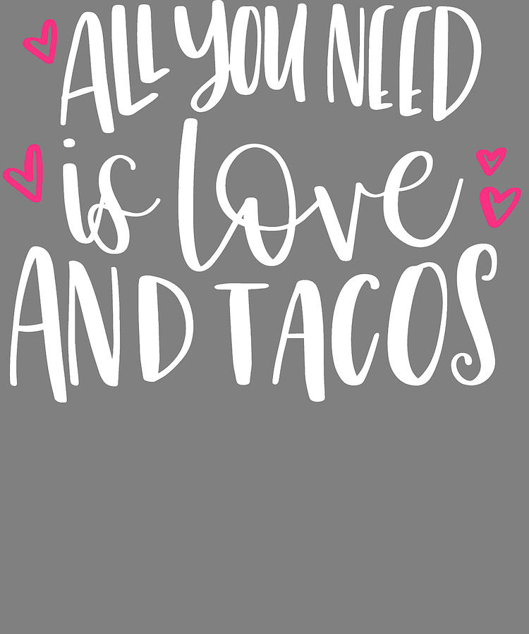 All You Need Is Love And Tacos Digital Art By Stacy Mccafferty