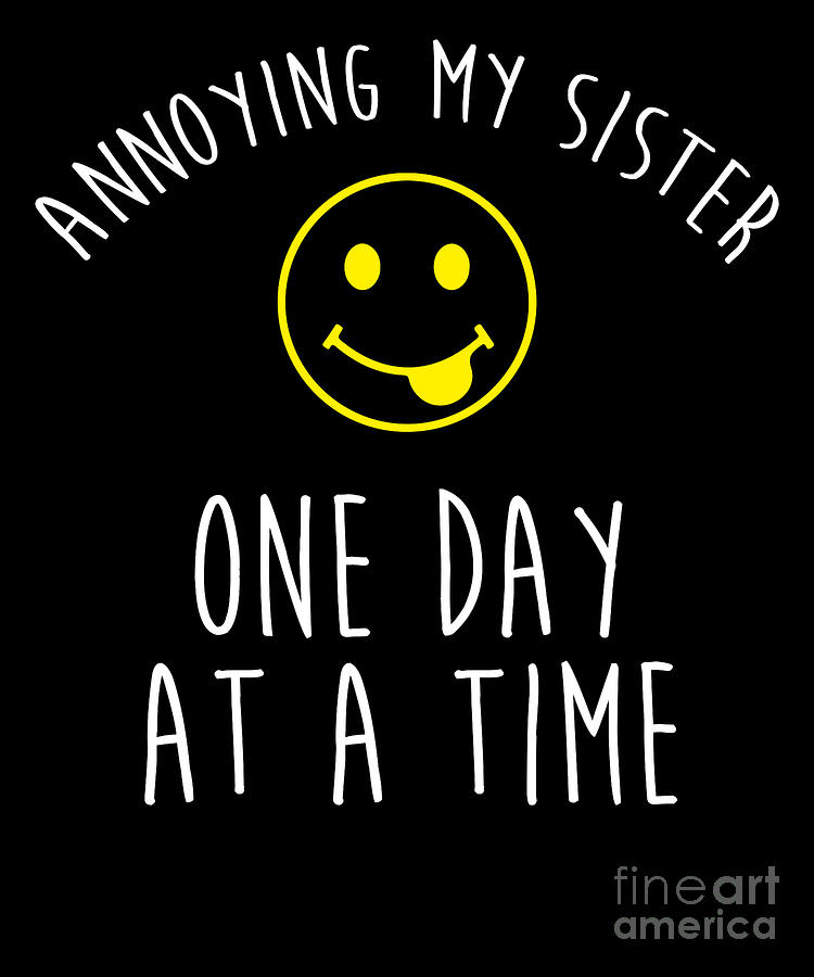 Annoying My Sister One Day At A Time Novelty Drawing by Noirty Designs