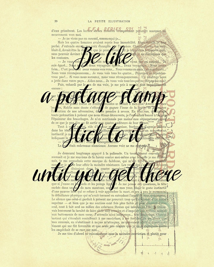 Motivational Quote Mixed Media - Be like a postage stamp, stick to it until you get there motivational quote artwork by Madame Memento