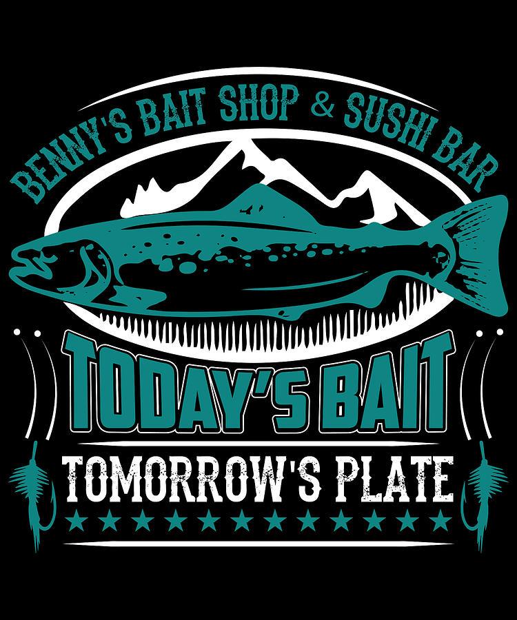 Funny Fishing Digital Art - Bennys Bait Shot and Sushi Bar Todays Bait Tomorrows Plate by Jacob Zelazny
