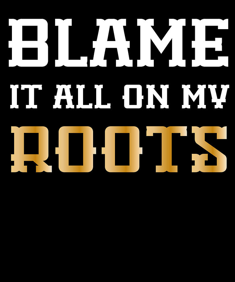 Blame It All On My Roots Digital Art By Jane Keeper