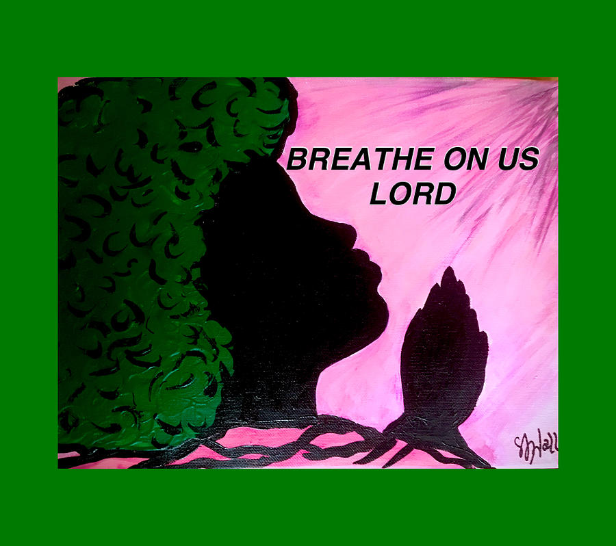 Breathe Mixed Media - Breathe On Us Lord by Sheila J Hall