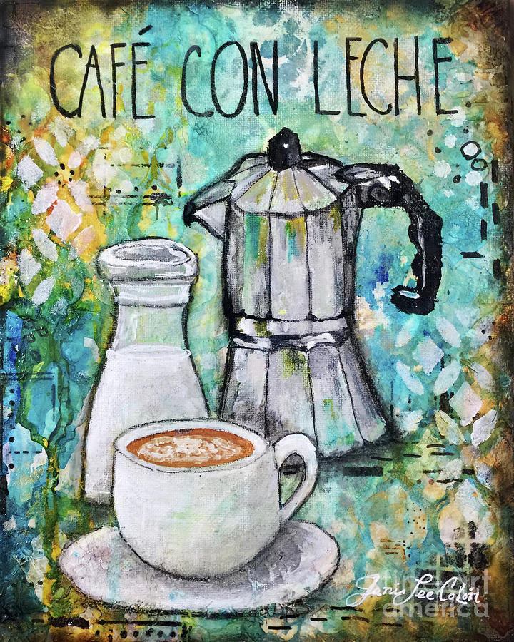 Cafe Con Leche Mixed Media - Cafe Con Leche by Janis Lee Colon