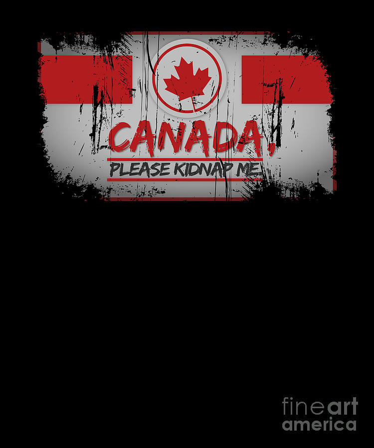 Canada Please Kidnap Me Canadian Maple Leaf