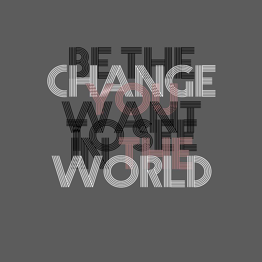 Change You Change The World Digital Art