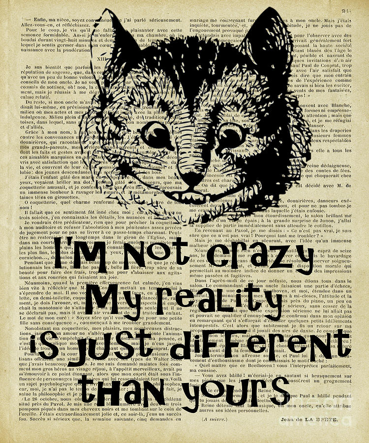 Cheshire Cat Quotes I M Not Crazy My Reality Digital Art By Trindira A