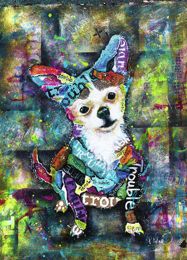 Chihuahua He's Got Trouble Written All Over Him by Patricia Lintner