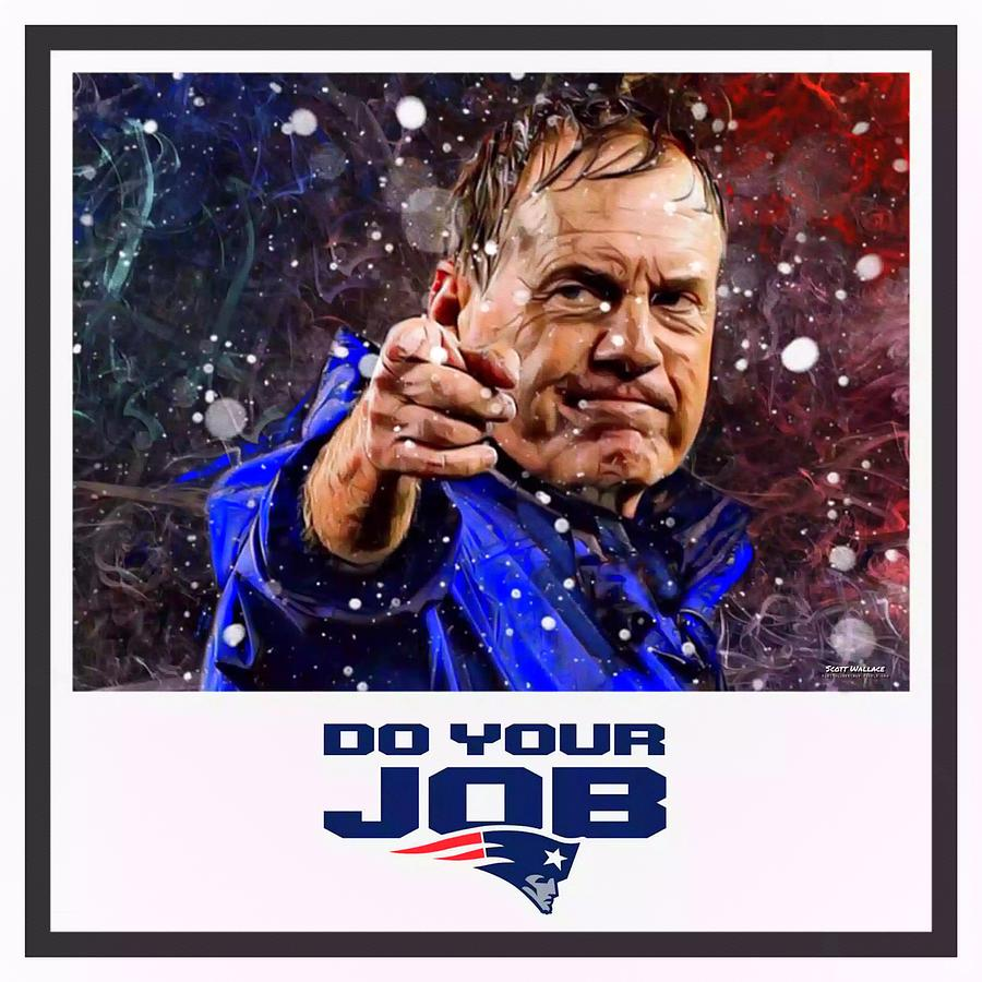 American Football Digital Art - Coach Bill Belichick Do Your Job by Scott Wallace Digital Designs