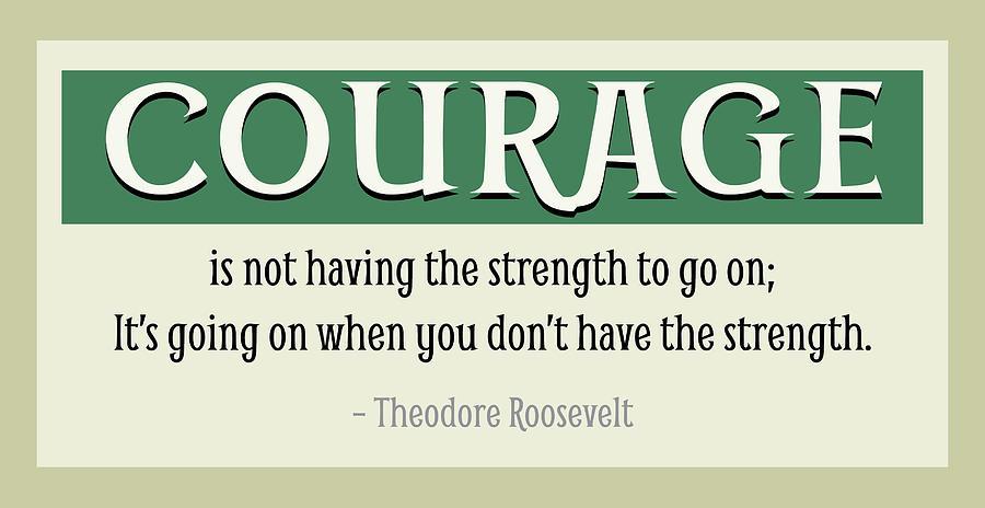Theodore Roosevelt Digital Art - Courage Quote by Greg Joens