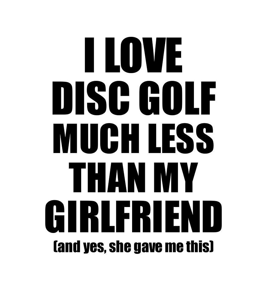 Disc Golf Boyfriend Funny Valentine Gift Idea For My Bf From Girlfriend I Love Digital Art By Funny Gift Ideas