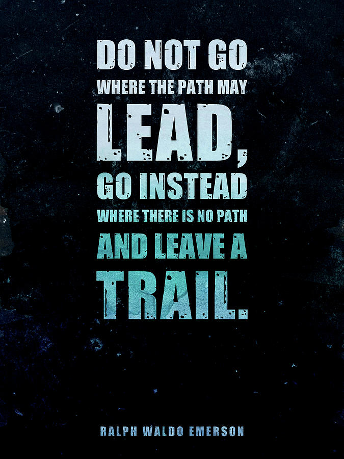 Do Not Go Where The Path May Lead - Ralph Waldo Emerson - Typographic Quote Poster 01 Mixed Media