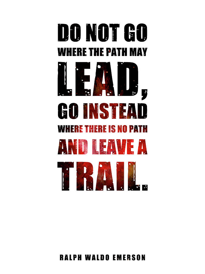 Do Not Go Where The Path May Lead - Ralph Waldo Emerson - Typographic Quote Poster 02 Mixed Media