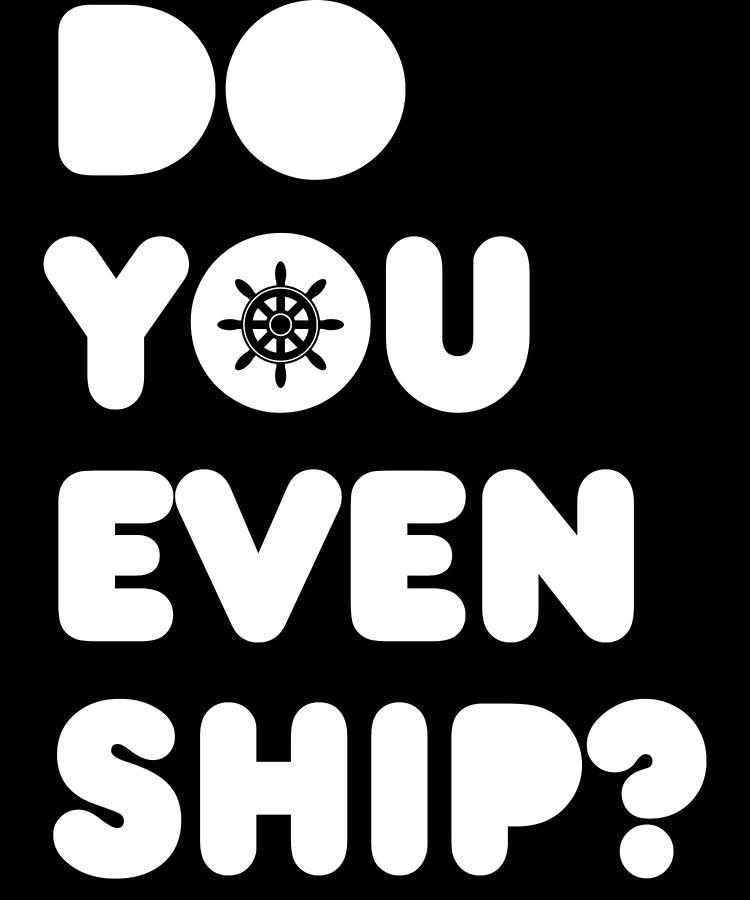 Cruise Ship Digital Art - Do You Even Ship Funny Cruise by Flippin Sweet Gear