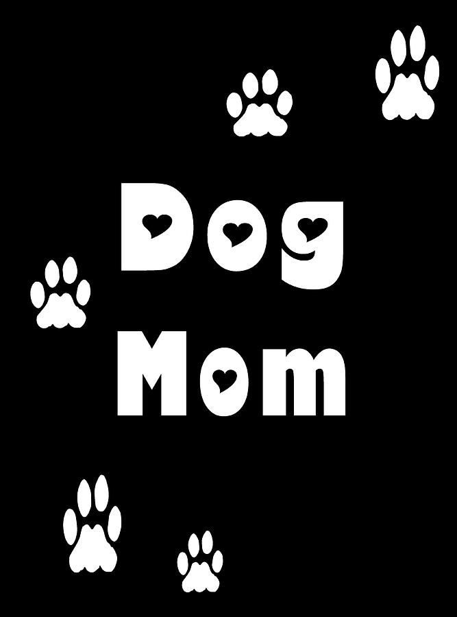 Dog Mom White Letters by Kathy K McClellan