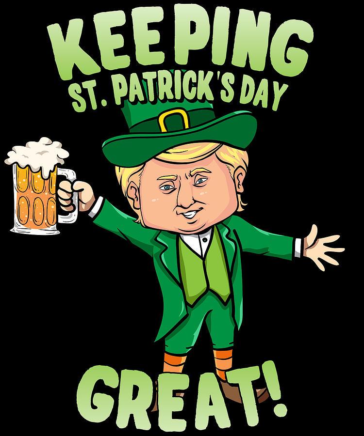 President Trump Digital Art - Donald Trump Keeping St Patricks Day Great Leprechaun by Flippin Sweet Gear