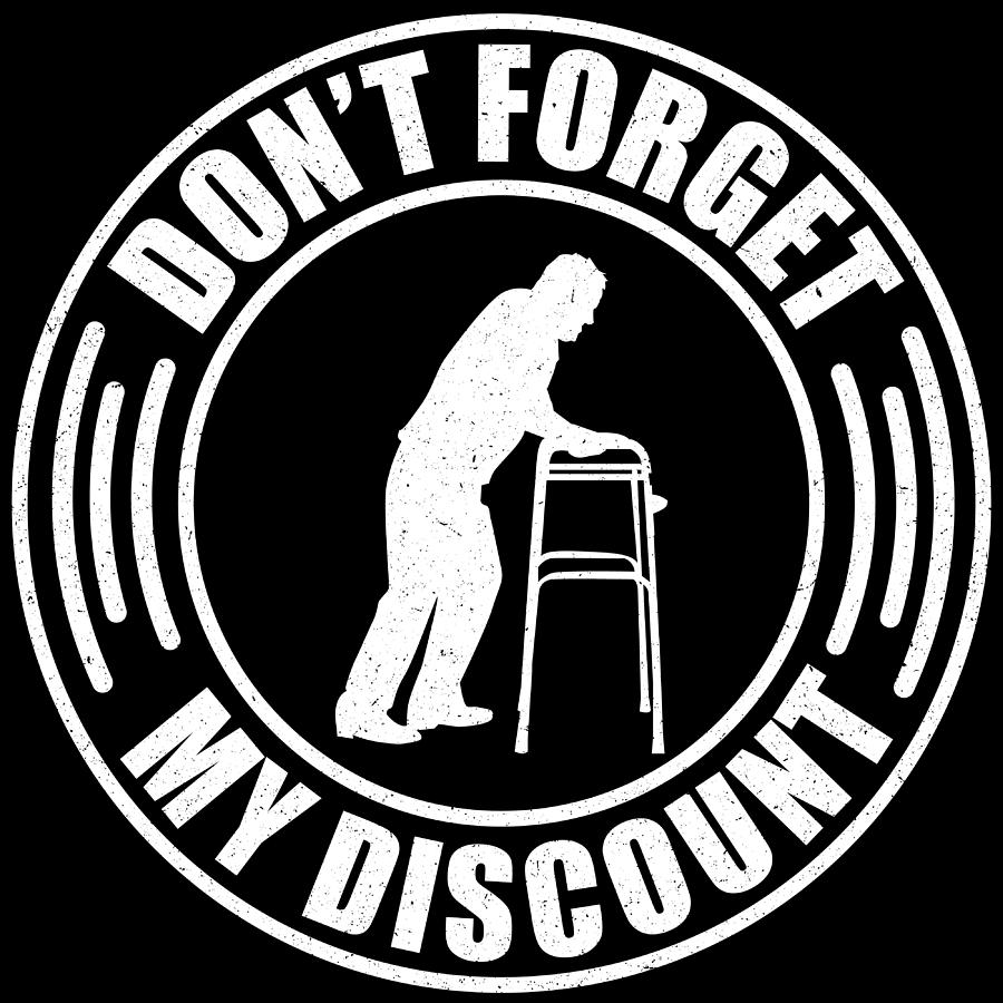 Dont Forget My Discount Tshirt Funny 40th 50th 60th Birthday Gift