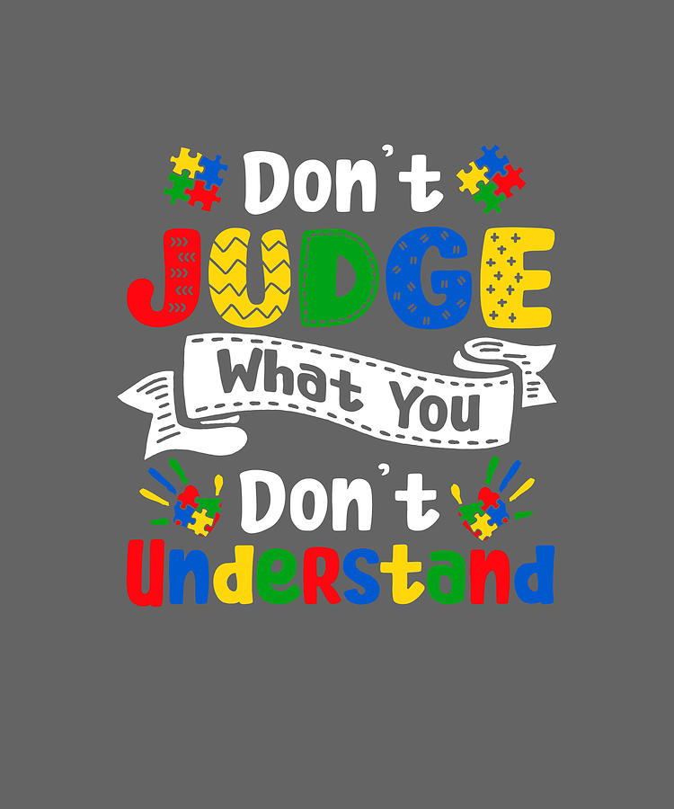 Don T Judge What You Don T Understand Autism Awareness Digital Art By Felix