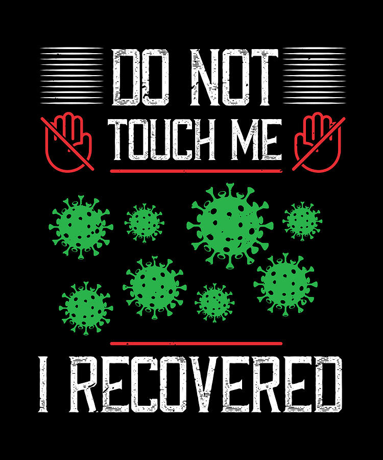 Sarcastic Digital Art - Dont Touch Me I Recovered by Jacob Zelazny
