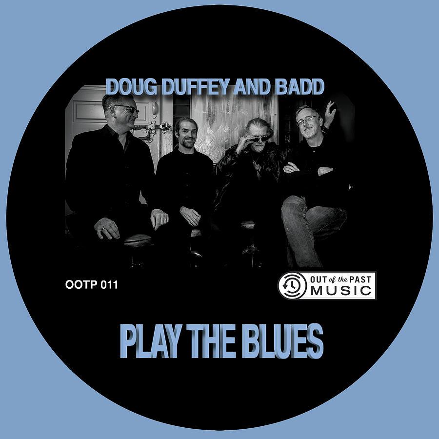 DOUG DUFFEY AND BADD - PLAY THE BLUES BLUE by DOUG DUFFEY