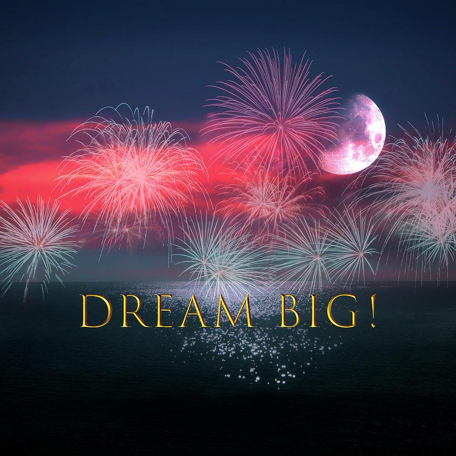 Dream Big Fireworks Theme Mixed Media