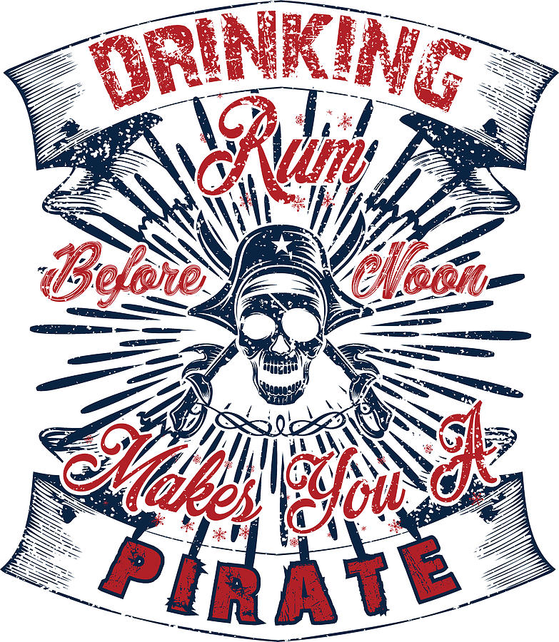 Skull Digital Art - Drinking Rum Before Noon Makes You A Pirate by Jacob Zelazny