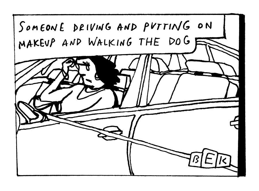 Driving And Putting On Makeup And Walking The Dog Drawing by Bruce Eric Kaplan