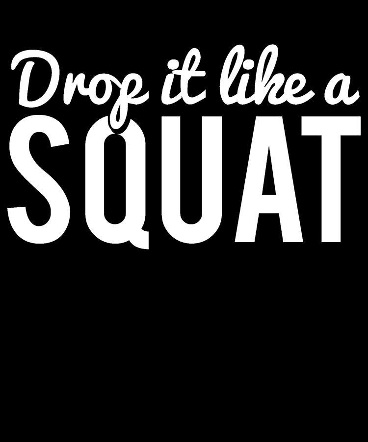 Workout Digital Art - Drop It Like A Squat Funny Fitness Workout by Flippin Sweet Gear