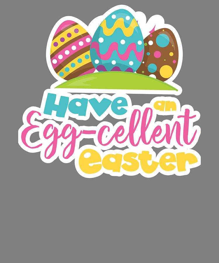 Have An Egg-cellent Easter