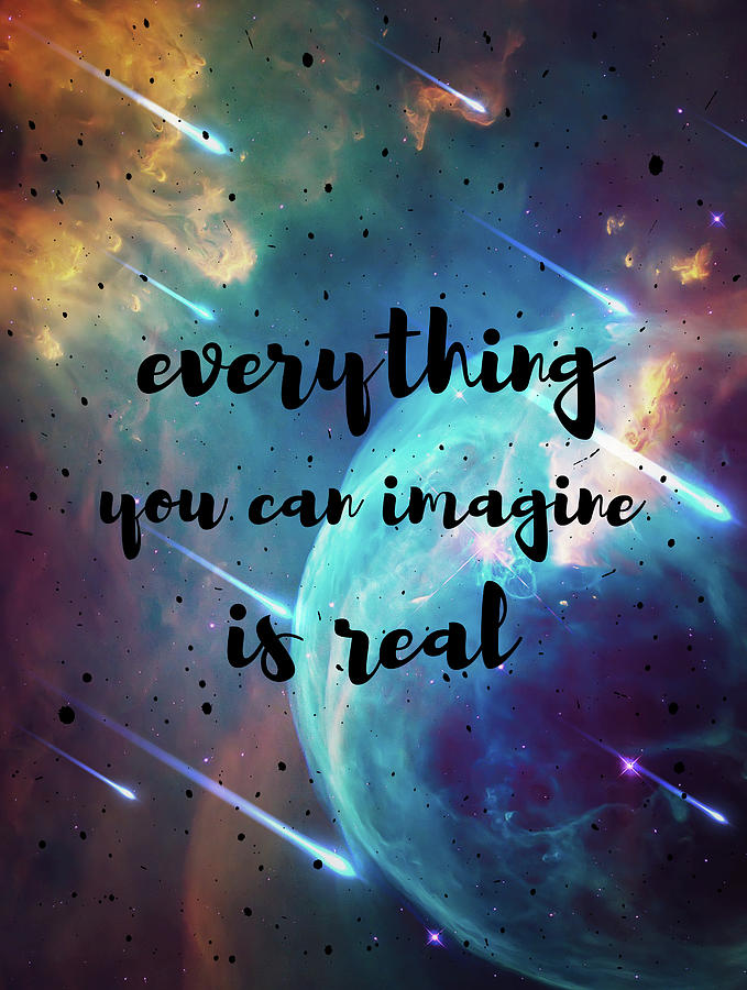 Everything You Can Imagine Is Real Digital Art